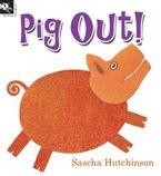 Pig Out! - Sascha Hutchinson