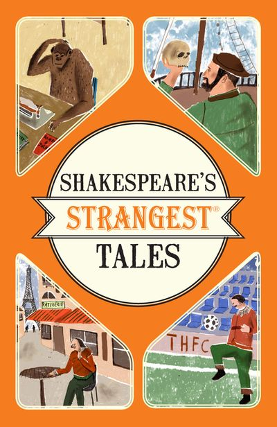 Shakespeare's Strangest Tales: Extraordinary but True Tales from 400 Years of Shakespearean Theatre