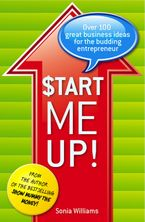Start Me Up! Over 100 great business ideas for the budding entrepreneur - Sonia Williams