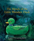 The Miracle of the Little Wooden Duck - Margaret Wild