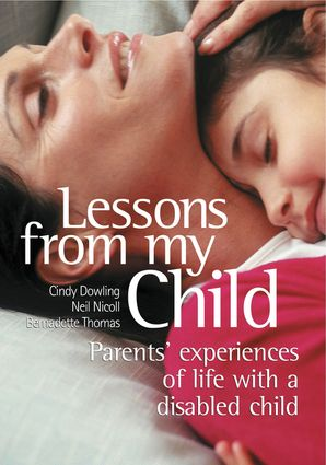 Lessons From My Child: Parents' Experiences of Life with a Disabled Child - Cindy Dowling
