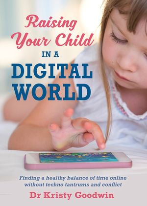 raising-your-child-in-a-digital-world-what-you-really-need-to-know