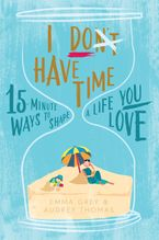 Audrey Thomas - I Don't Have Time:15-Minute Ways to Shape a Life You Love