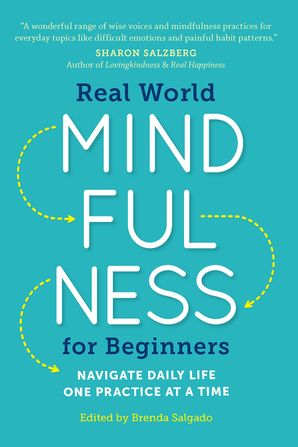 Real World Mindfulness for Beginners: Navigate Daily Life One Practice at a Time - Brenda Salgado