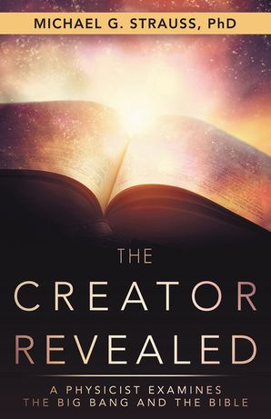 Creator Revealed: A Physicist Examines the Big Bang and the Bible Paperback  by