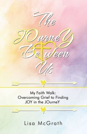 JOurneY Between Us: My Faith Walk: Overcoming Grief to Finding JOY in the JOurneY Paperback  by