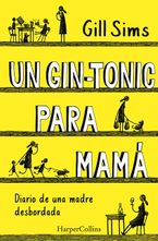 Un gin-tonic para mamá (Why Mommy Drinks - Spanish Edition)