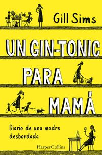un-gin-tonic-para-mama-why-mommy-drinks-spanish-edition