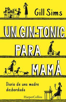 Un gin-tonic para mamá (Why Mommy Drinks - Spanish Edition)