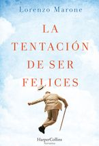 La tentación de ser felices (The Temptation to Be Happy - Spanish Edition)