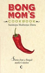 Bong Mom's Cookbook : Stories From A Bengali Mother's Kitchen