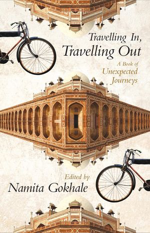 Travelling In, Travelling Out : A Book of Unexpected Journeys book image