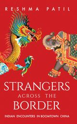 Strangers across the Border: Indian Encounters in Boomtown China