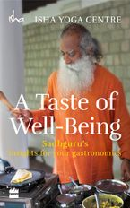 a-taste-of-well-being-sadhgurus-insights-for-your-gastronomics