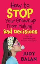 How to Stop Your Grownup From Making Bad Decisions