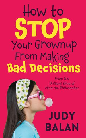 How to Stop Your Grownup From Making Bad Decisions book image