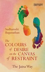the-colours-of-desire-on-the-canvas-of-restraint-the-jaina-way