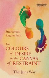 The Colours of Desire on the Canvas of Restraint: The Jaina Way