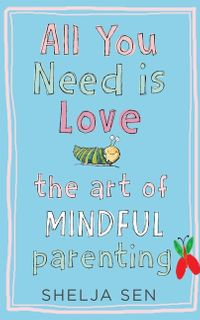 all-you-need-is-love-the-art-of-mindful-parenting