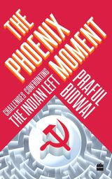 The Phoenix Moment: Challenges Confronting the Indian Left