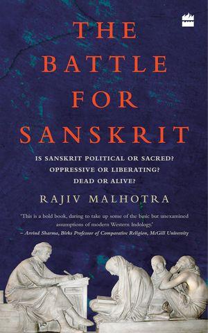 The Battle for Sanskrit: Is Sanskrit Political or Sacred, Oppressive or Liberating, Dead or Alive? book image