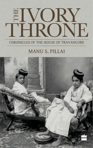 Ivory Throne: Chronicles of the House of Travancore book image