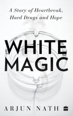 White Magic: A Story of Heartbreak, Hard Drugs and Hope