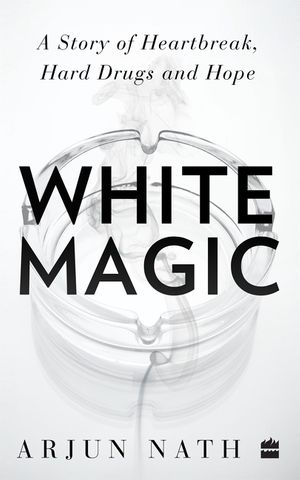 White Magic: A Story of Heartbreak, Hard Drugs and Hope book image