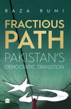 The Fractious Path: Pakistan's Democratic Transition - Raza Rumi