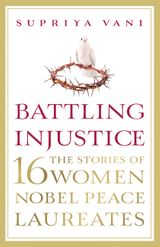 Battling Injustice: 16 Women Nobel Peace Laureates