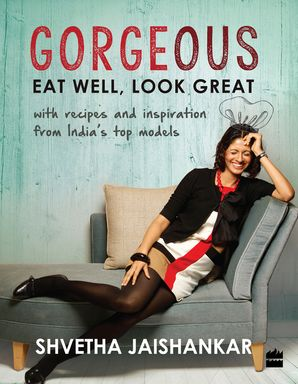 Gorgeous: Recipes from India's Most Fashionable and Beautiful People