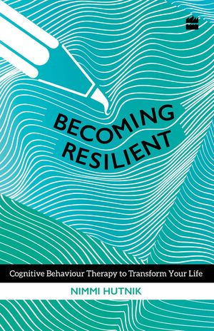 Becoming Resilient: Cognitive Behaviour Therapy to Transform Your Life book image