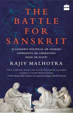 Battle for Sanskrit: Is Sanskrit Political or Sacred? Oppressive or Liberating? Dead or Alive? book image