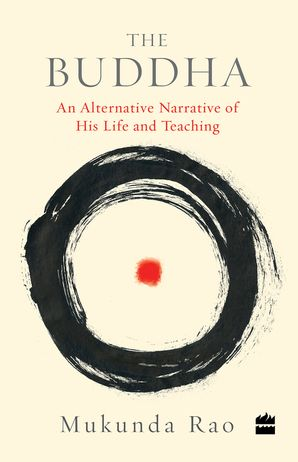 The Buddha: An Alternate Narrative of His Life and Teaching