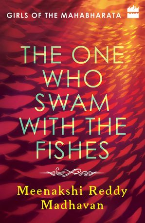 Girls of the Mahabharata: Book 1 : The One Who Swam with the Fishes