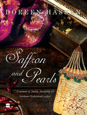 Saffron and Pearls: A Memoir of Family, Friendship & Heirloom HyderabadiRecipes book image