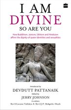 i-am-divine-so-are-you-how-buddhism-jainism-sikhism-and-hinduism-affirm-the-dignity-of-queer-identities-and-sexualities
