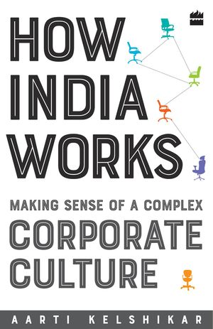 How India Works: Making Sense of a Complex Corporate Culture book image