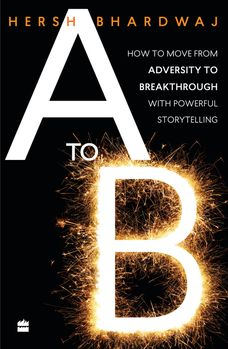 A to B: How to Move from Adversity to Breakthrough With Powerful Storytelling