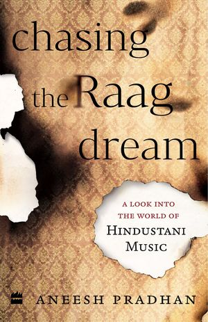 Chasing the Raag Dream: A Look into the World of Hindustani Classical Music book image