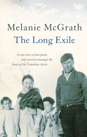 Cover image - The Long Exile: A True Story Of Deception And Survival Amongst The InuitOf The Canadian Arctic