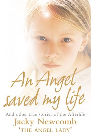 An Angel Saved My Life And Other Stories From The Afterlife