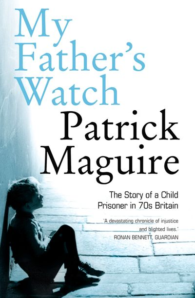 My Father's Watch: The Story of a Child Prisoner in 70's Britain