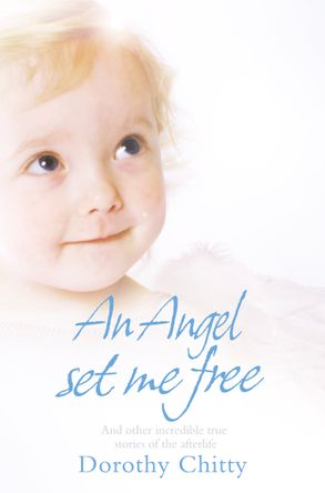 An Angel Set Me Free: And Other Incredible True Stories of