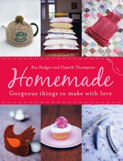 Homemade: Gorgeous Things to Make With Love