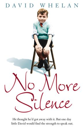 Cover image - No More Silence: He thought he'd got away with it. But one day little David would find the strength to speak out.