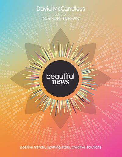 Beautiful News: Unseen Trends, Uplifting Stats, Creative Solutions