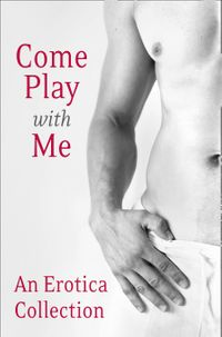 come-play-with-me-an-erotica-collection