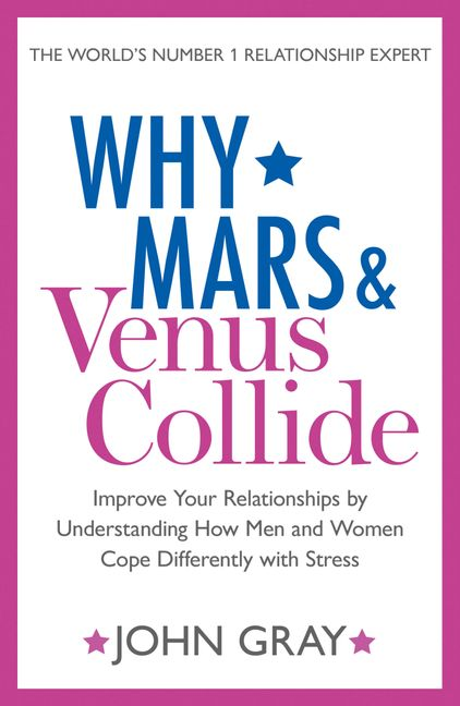 Why Mars And Venus Collide Improve Your Relationships By
