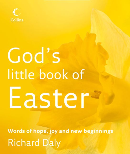 gods little book of easter words of hope joy and new beginnings daly richard